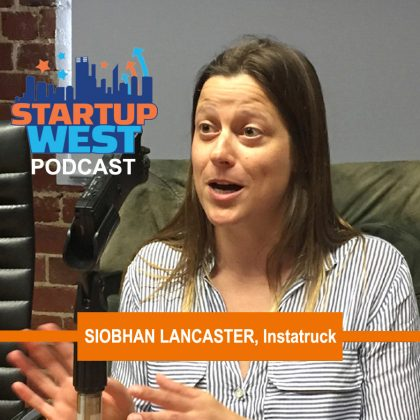 Startup West podcast ep9: Siobhan Lancaster, Instatruck