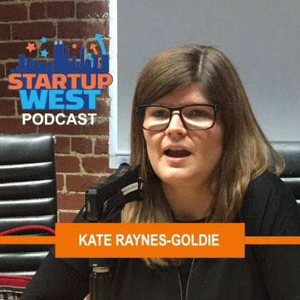 Startup West podcast ep12: Dr Kate Raynes-Goldie