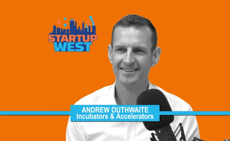 Startup West podcast ep17: Andrew Outhwaite, Incubators & Accelerators