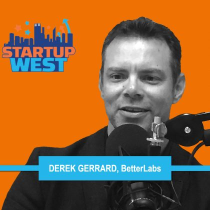 Startup West podcast ep27: Derek Gerrard, BetterLabs Ventures