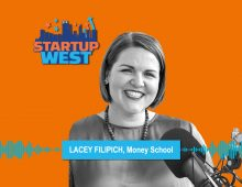 Startup West podcast  ep31: Lacey Filipich, Money School