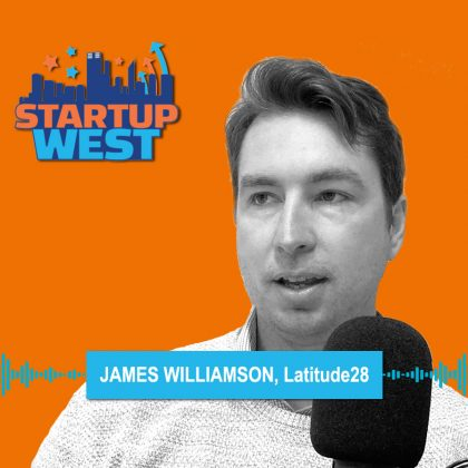 Startup West podcast ep37: James Williamson, Latitude28
